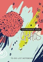 Coordinate Your Chaos - To-Do List Notebook
