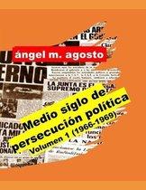 Medio siglo de persecucion politica Volumen 1
