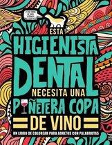 Esta higienista dental necesita una punetera copa de vino: Un libro de colorear para adultos con palabrotas