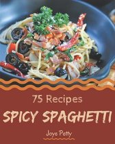75 Spicy Spaghetti Recipes
