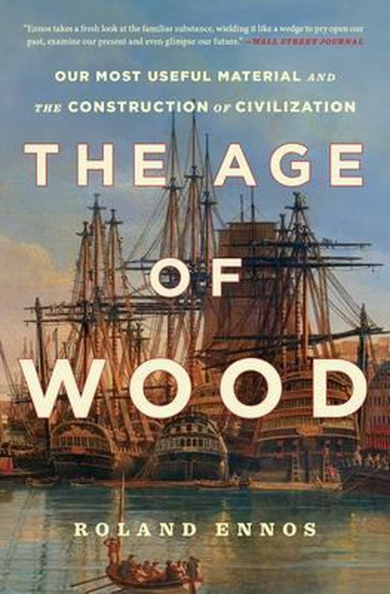 Boek cover The Age of Wood: Our Most Useful Material and the Construction of Civilization van Roland Ennos (Paperback)