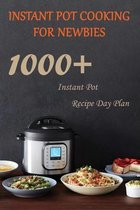 Instant Pot Cooking For Newbies: 1000+ Instant Pot Recipe Day Plan