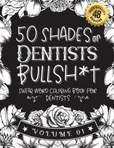 50 Shades of Dentists Bullsh*t: Swear Word Coloring Book For Dentists