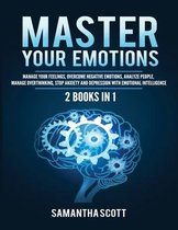 Master Your Emotions: 2 Books in 1: Manage Your Feelings, Overcome Negative Emotions, Analyze People, Manage Overthinking, Stop Anxiety and