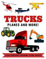 Trucks Planes and More! Coloring Book for Kids