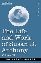 The Life and Work of Susan B. Anthony Volume III