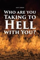 Who are You Taking to Hell with You?