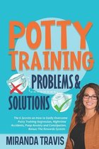 Potty Training Problems and Solutions: The 6 Secrets On How To Easily Overcome Potty Training Regression, Nighttime Accidents, Poop Anxiety And Constipation. Bonus