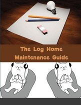 The Log Home Maintenance Guide