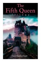 The Fifth Queen Trilogy: Rise and Fall of Katharine Howard