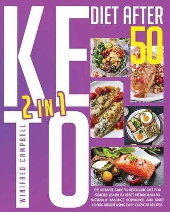 Keto Diet After 50: 2 in 1: The Ultimate Guide To Ketogenic Diet For Seniors