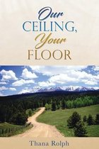 Our Ceiling, Your Floor