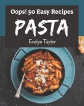 Oops! 50 Easy Pasta Recipes