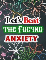 Let's Beat the Anxiety: Say Goodbye to Stress, Depression and Anxiety: Amazing Coloring Book to Reduce Anxiety and Stress