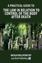 A Practical Guide to the Law in Relation to Control of the Body After Death