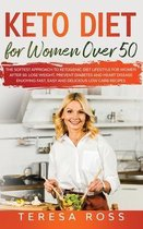 Keto Diet for Women Over 50: The Softest Approach to Ketogenic Diet Lifestyle for Women After 50. Lose Weight, Prevent Diabetes and Heart Disease Enjoying Fast, Easy and Delicious Low Carb Recipes