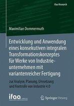 Entwicklung Und Anwendung Eines Konsekutiven Integralen Transformationskonzeptes Fur Werke Von Industrieunternehmen Mit Variantenreicher Fertigung