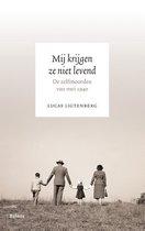 Boek cover Mij krijgen ze niet levend. De zelfmoorden van mei 1940 van Lucas Ligtenberg