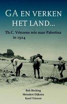 Ga en verken het land… Th.C. Vriezens reis naar Palestina in 1924