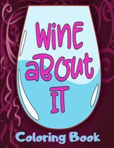Wine About It Coloring Book