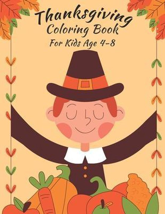 Thanksgiving Coloring Book for Kids: Thanksgiving Coloring Book for Kids Ages 4-8.Simple Big Pictures Happy Thanksgiving Coloring Books for Toddlers &