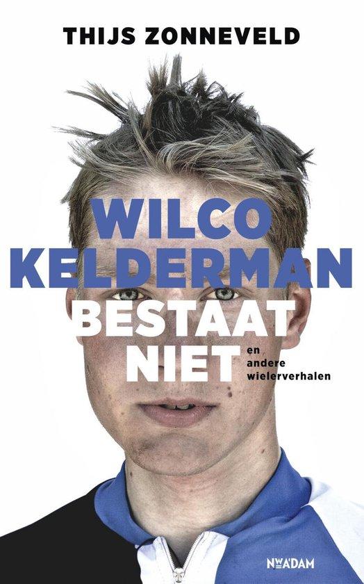Boek cover Wilco Kelderman bestaat niet van Thijs Zonneveld (Onbekend)