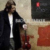 Thomas Gould: Violin - Bach To Partker