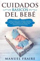 Cuidados Básicos del Bebé: Como Alimentar, Cuidar, Limpiar y Ayudar a Dormir a tu Bebé o Recién Nacido Durante los Meses más Importantes de su Vida