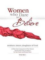 Women Who Dare to Believe, Volume One