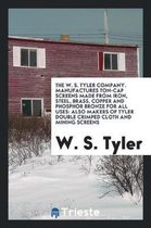 Boek cover The W. S. Tyler Company. Manufactures Ton-Cap Screens Made from Iron, Steel, Brass, Copper and Phosphor Bronze for All Uses van W S Tyler