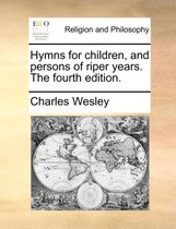Hymns for Children, and Persons of Riper Years. the Fourth Edition.