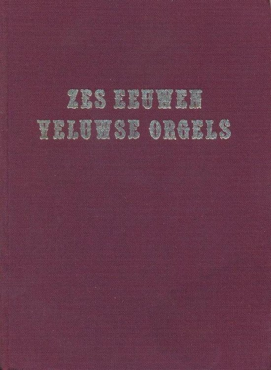 Zes eeuwen veluwse orgels - Seybel |