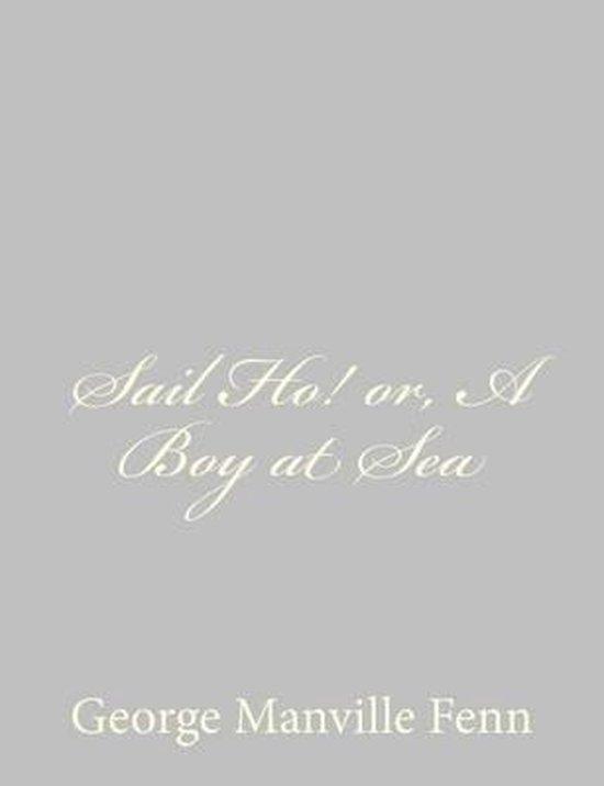 Sail Ho! Or, a Boy at Sea