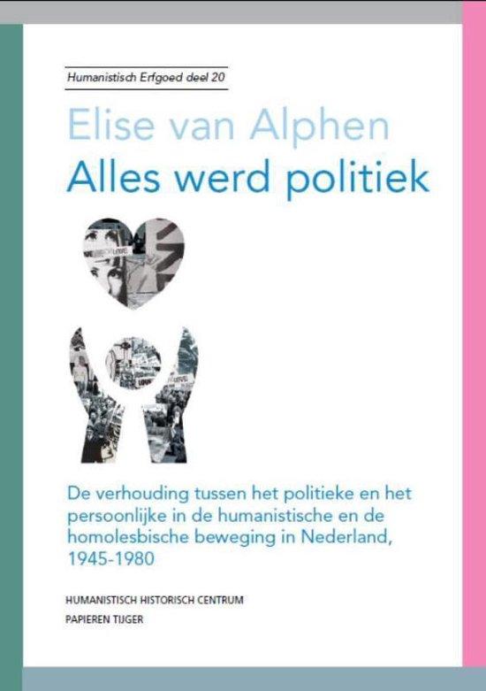 Humanistisch erfgoed 20 - Alles werd politiek - Elise van Alphen |