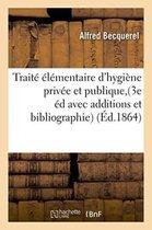 Traite elementaire d'hygiene privee et publique, 3e edition avec additions et bibliographie