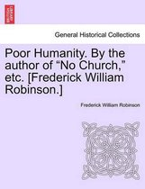 Poor Humanity. by the Author of No Church, Etc. [Frederick William Robinson.] Vol. II