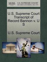U.S. Supreme Court Transcript of Record Bannon V. U S