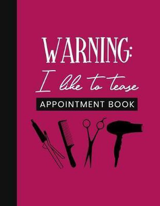 Warning: I Like To Tease Appointment Book: Undated Schedule Organizer Notebook for Hair Stylist or Salon with Weekly Layout Sho