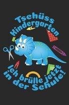 Tsch�ss Kindergarten - Ich br�lle jetzt in der Schule!: Blanko A5 Dinosaurier Heft f�r das Schulkind das Sch�ler in der ersten Klasse wird