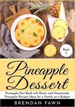 Pineapple Dessert: Pineapple Diet Book with Exotic and Homemade Pineapple Recipes Ideas for a Family on a Budget