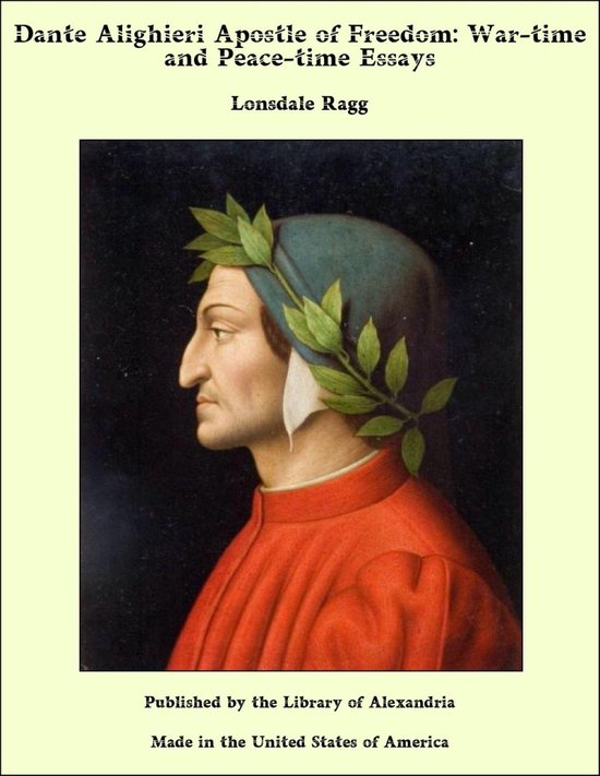 Dante Alighieri Apostle of Freedom: War-time and Peace-time Essays