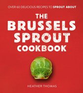 Boek cover The Brussels Sprout Cookbook: Over 60 Delicious Recipes to Sprout About van Heather Thomas