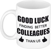 Good luck finding better colleagues than us koffiemok / theebeker - 300 ml - wit - carriere switch / VUT / pensioen - bedankt cadeau collega / teamgenoot