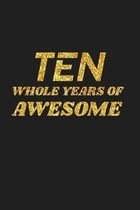 Ten Whole Years Of Awesome: Happy 10th Birthday 10 Years Old Cute Gift For Boys & Girls
