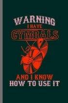 Warning I have Cymbals