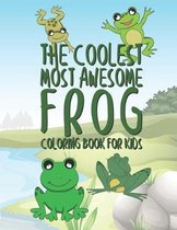 The Coolest Most Awesome Frog Coloring Book For Kids