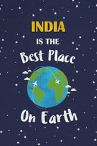 India Is The Best Place On Earth: India Souvenir Notebook