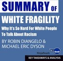 Summary of White Fragility: Why It's so Hard for White People to Talk About Racism by Robin J. DiAngelo & Michael Eric Dyson: Key Takeaways & Analysis Included