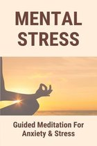 Mental Stress: Guided Meditation For Anxiety & Stress
