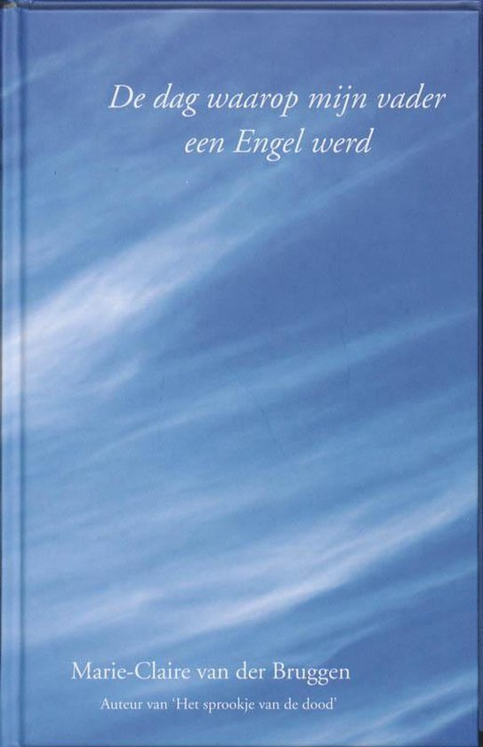 Boek cover Spiritboek - De dag waarop mijn vader een Engel werd van Marie-Claire van der Bruggen (Hardcover)